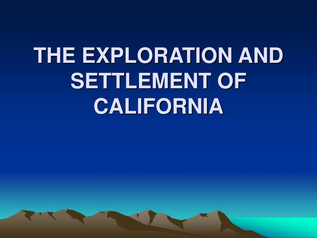 the exploration and settlement of california l.