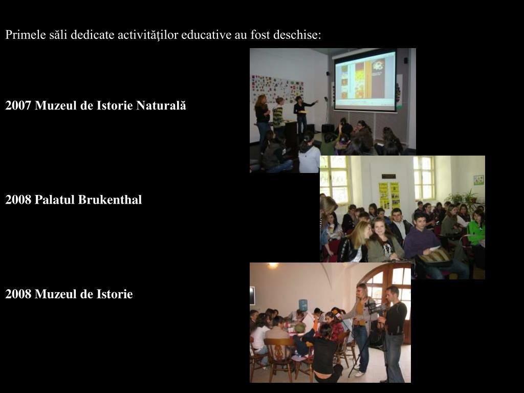 Primele săli dedicate activităţilor educative au fost deschise