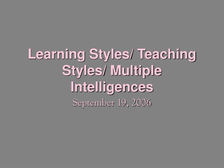 Learning styles teaching styles multiple intelligences