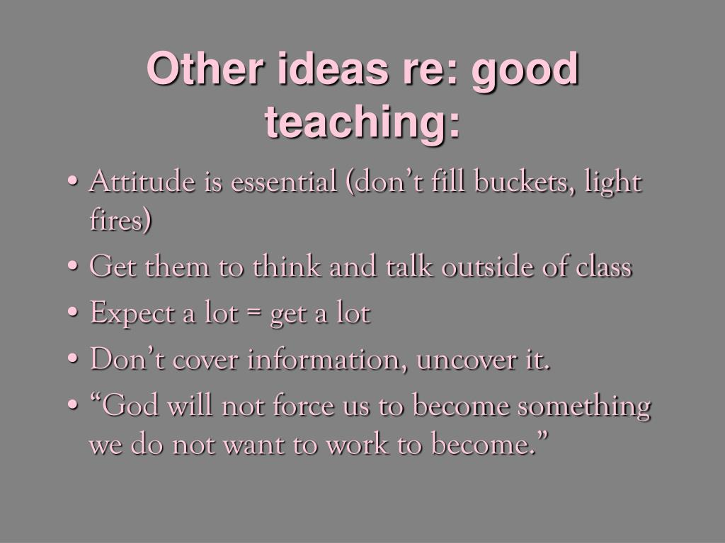 Other ideas re: good teaching: