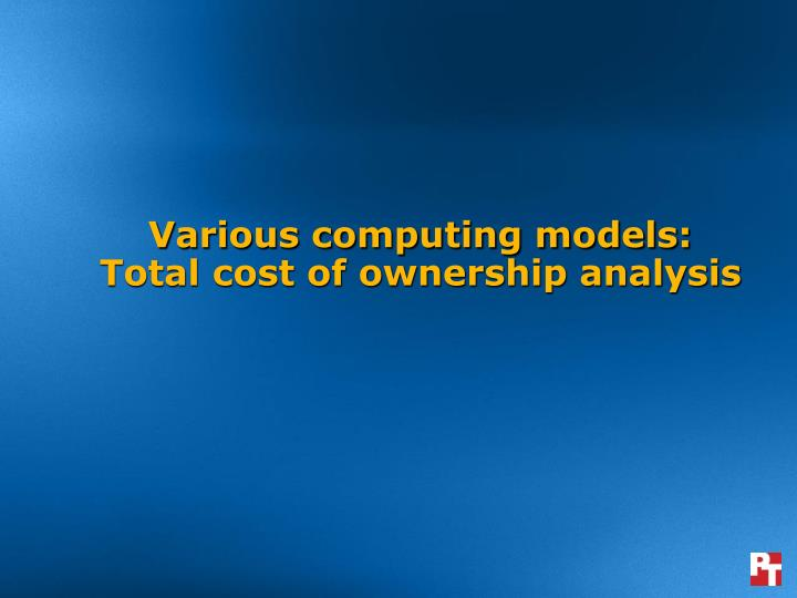 Various computing models total cost of ownership analysis