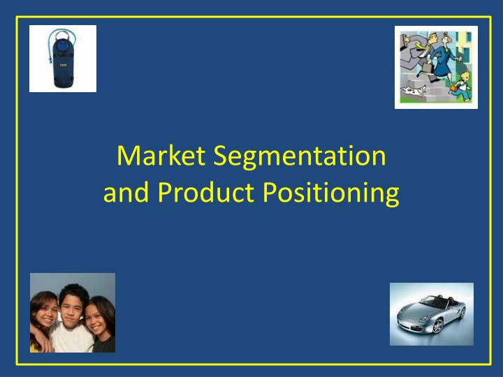 market segmentation and product positioning n.