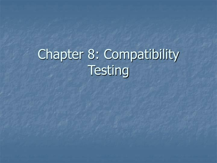 chapter 8 compatibility testing n.