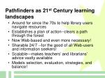 pathfinders as 21 st century learning landscapes