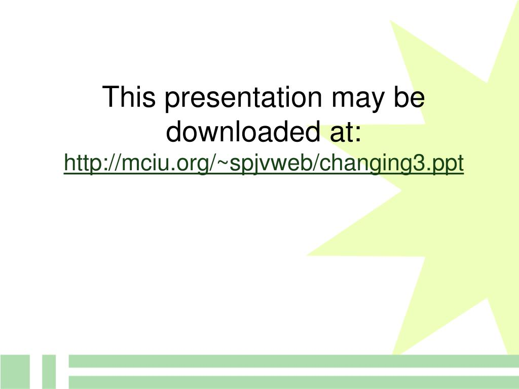 this presentation may be downloaded at http mciu org spjvweb changing3 ppt l.