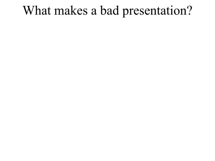 What makes a bad presentation