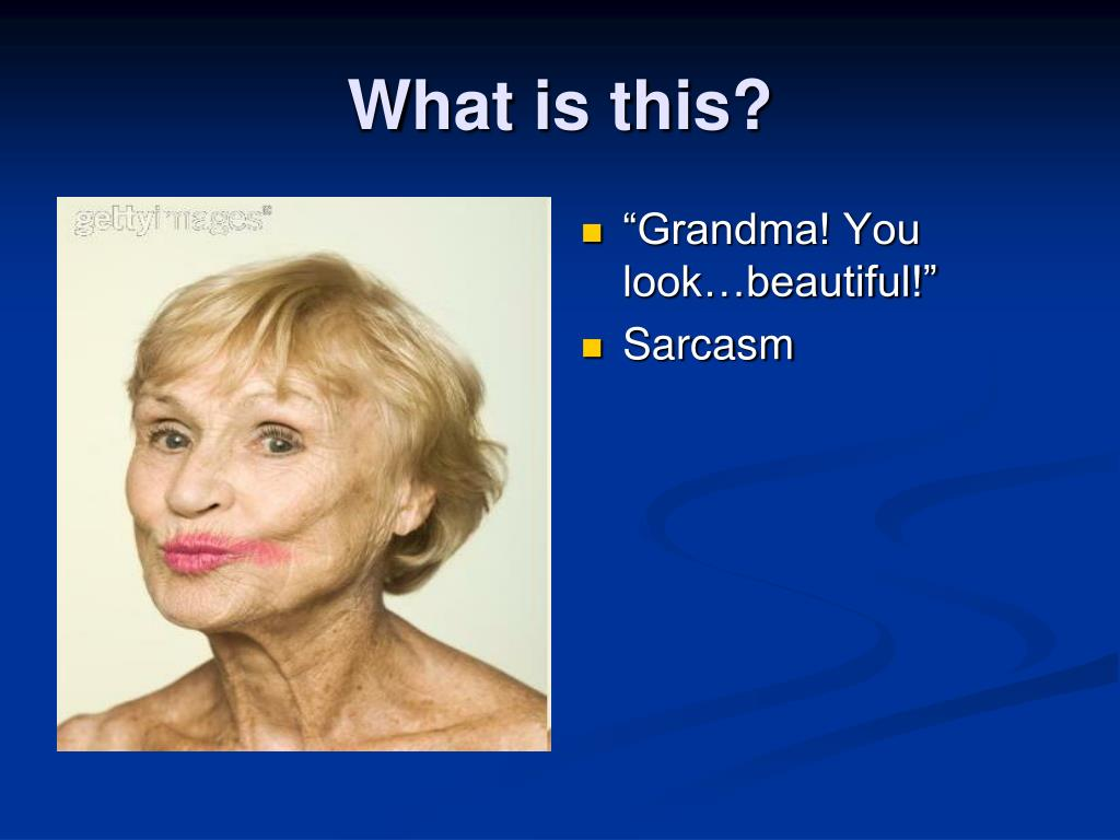 """Grandma! You look…beautiful!"""