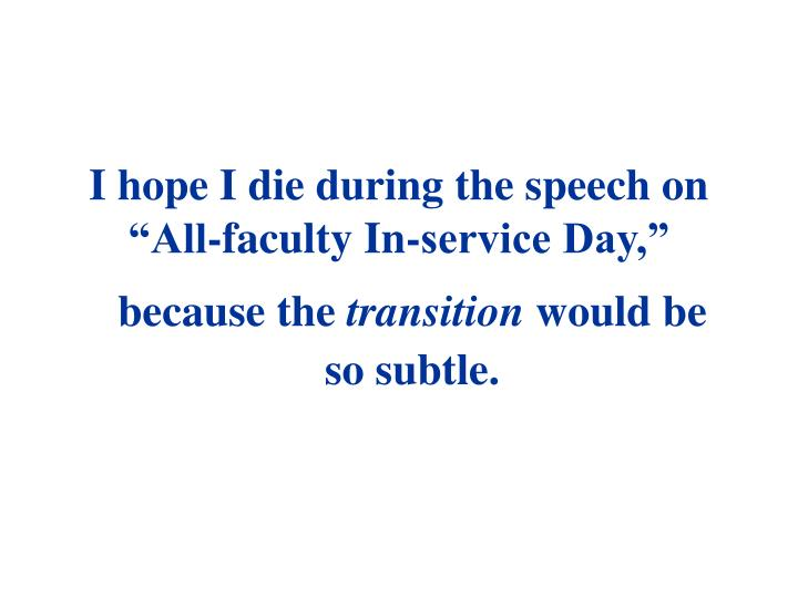 """I hope I die during the speech on                 """"All-faculty In-service Day,"""""""