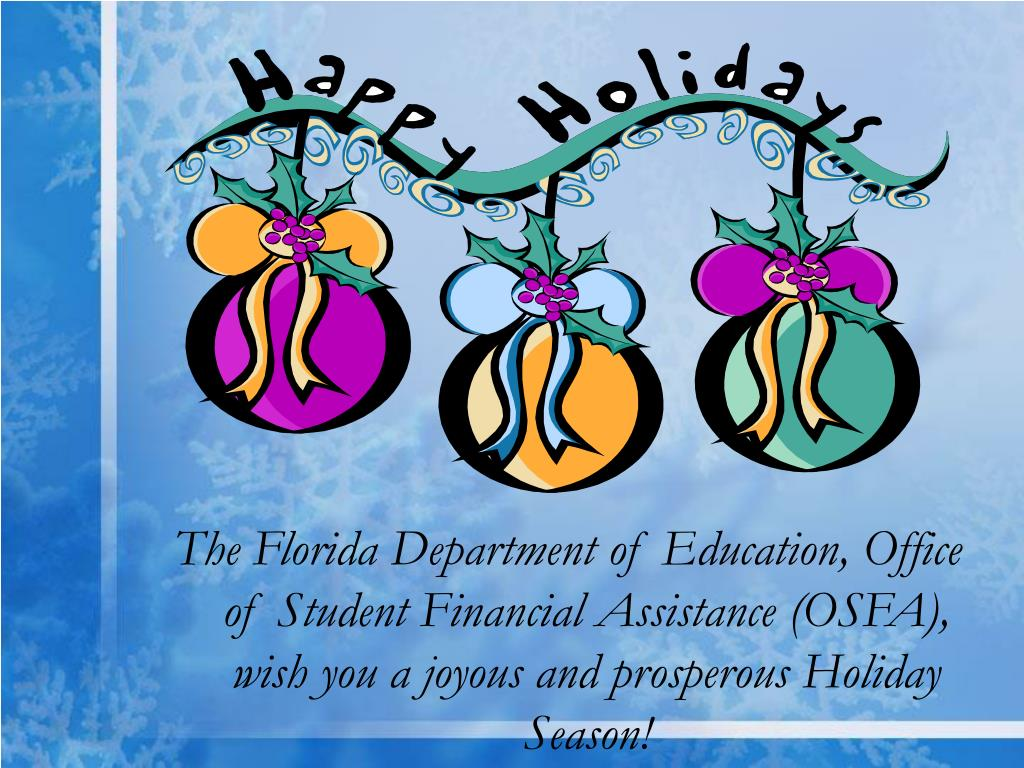 The Florida Department of Education, Office of Student Financial Assistance (OSFA), wish you a joyous and prosperous Holiday Season!