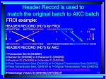 header record is used to match the original batch to akc batch