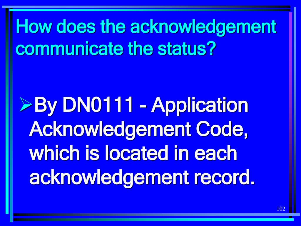 How does the acknowledgement communicate the status?