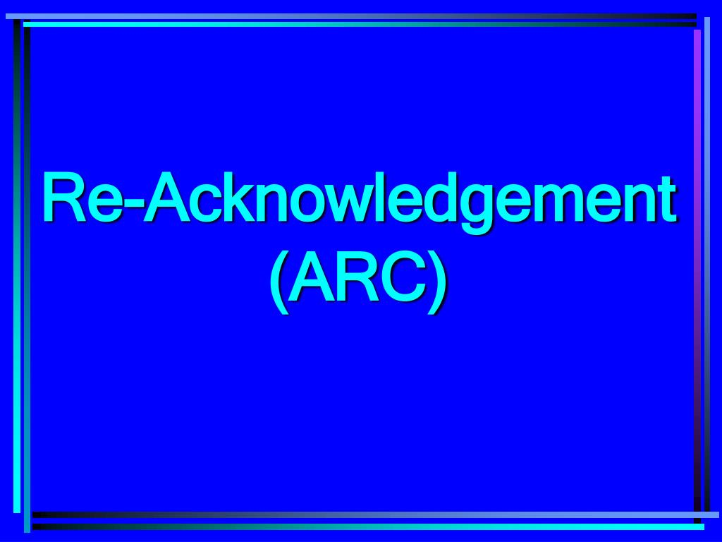 Re-Acknowledgement (ARC)