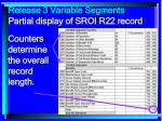 release 3 variable segments partial display of sroi r22 record