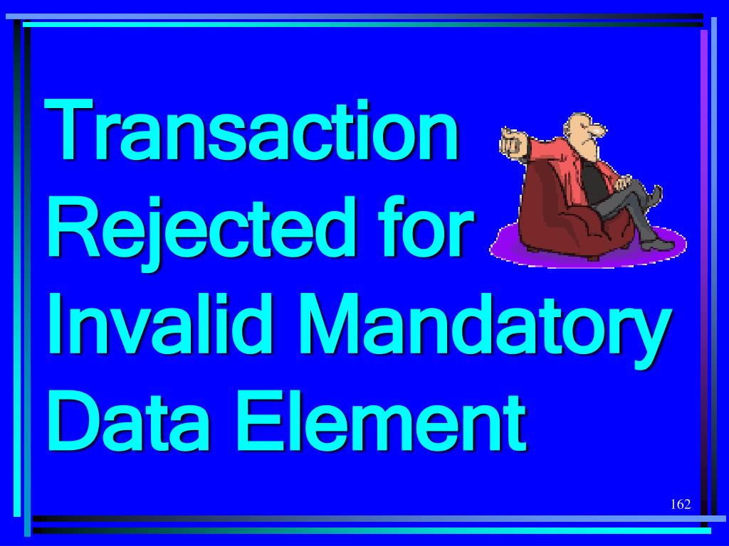 Transaction Rejected for Invalid Mandatory Data Element