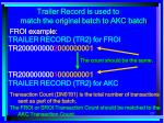 trailer record is used to match the original batch to akc batch