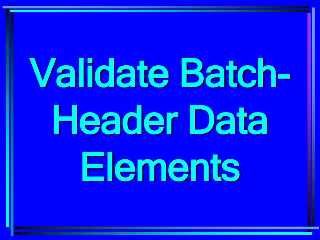 Validate Batch-