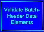 validate batch header data elements