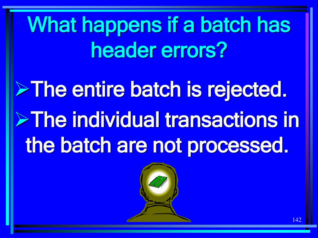 What happens if a batch has header errors?