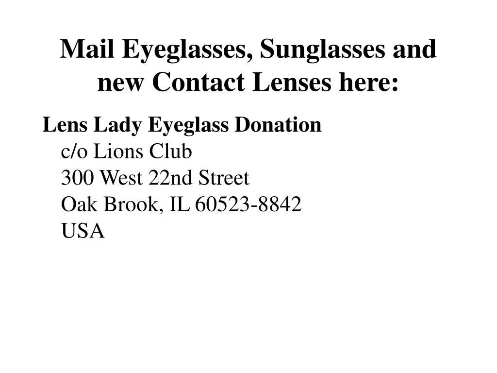 Mail Eyeglasses, Sunglasses and new Contact Lenses here: