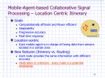 mobile agent based collaborative signal processing location centric itinerary