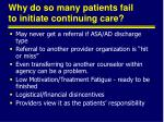 why do so many patients fail to initiate continuing care