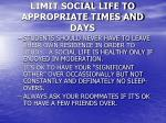 limit social life to appropriate times and days