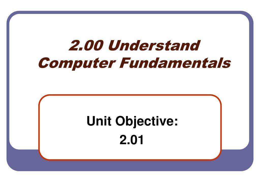 2 00 understand computer fundamentals l.