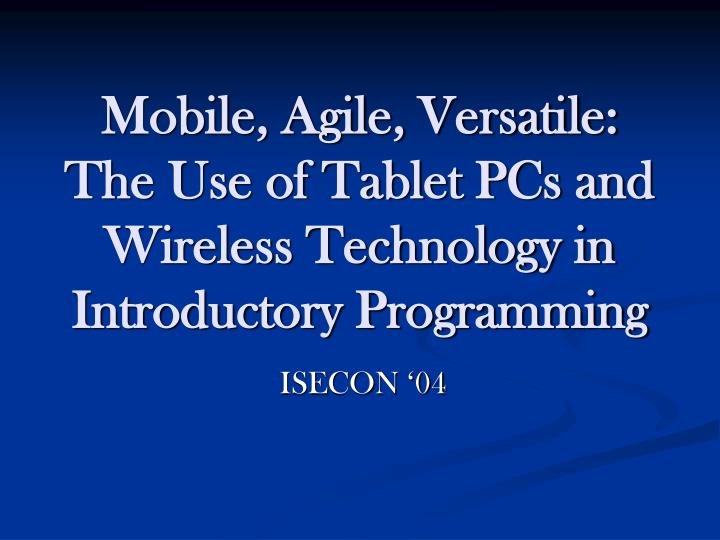 Mobile agile versatile the use of tablet pcs and wireless technology in introductory programming