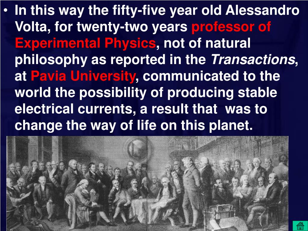 In this way the fifty-five year old Alessandro Volta, for twenty-two years