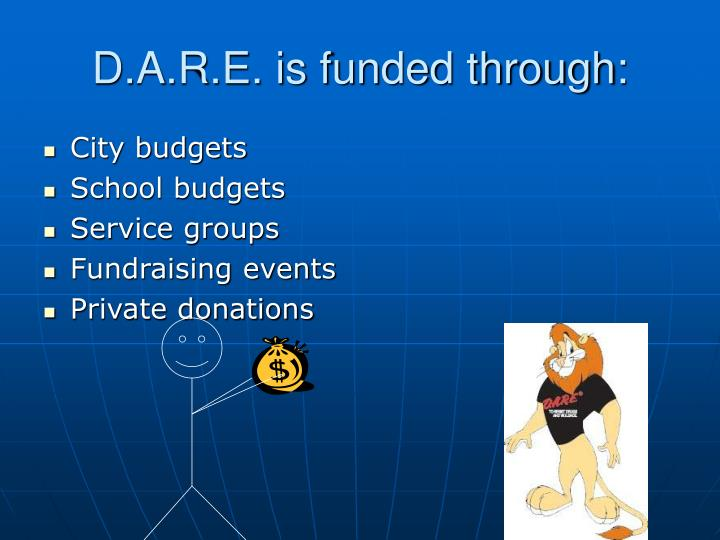 D.A.R.E. is funded through:
