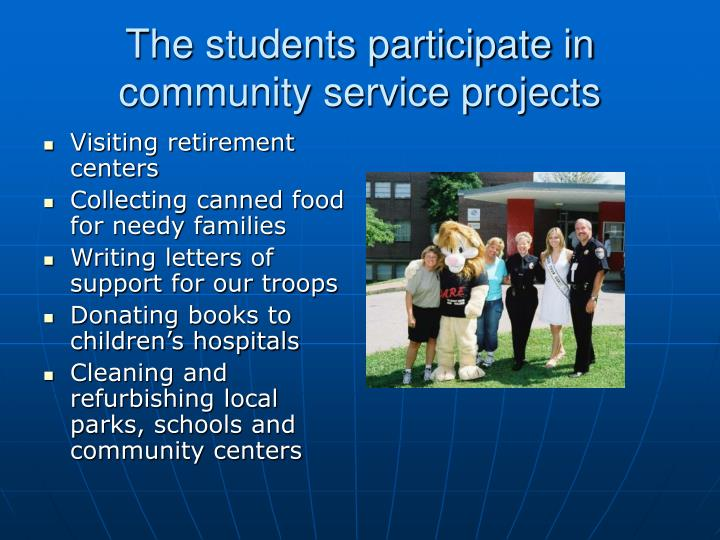 The students participate in community service projects