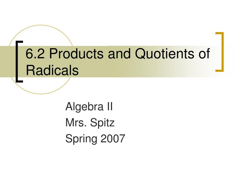 6 2 products and quotients of radicals l.