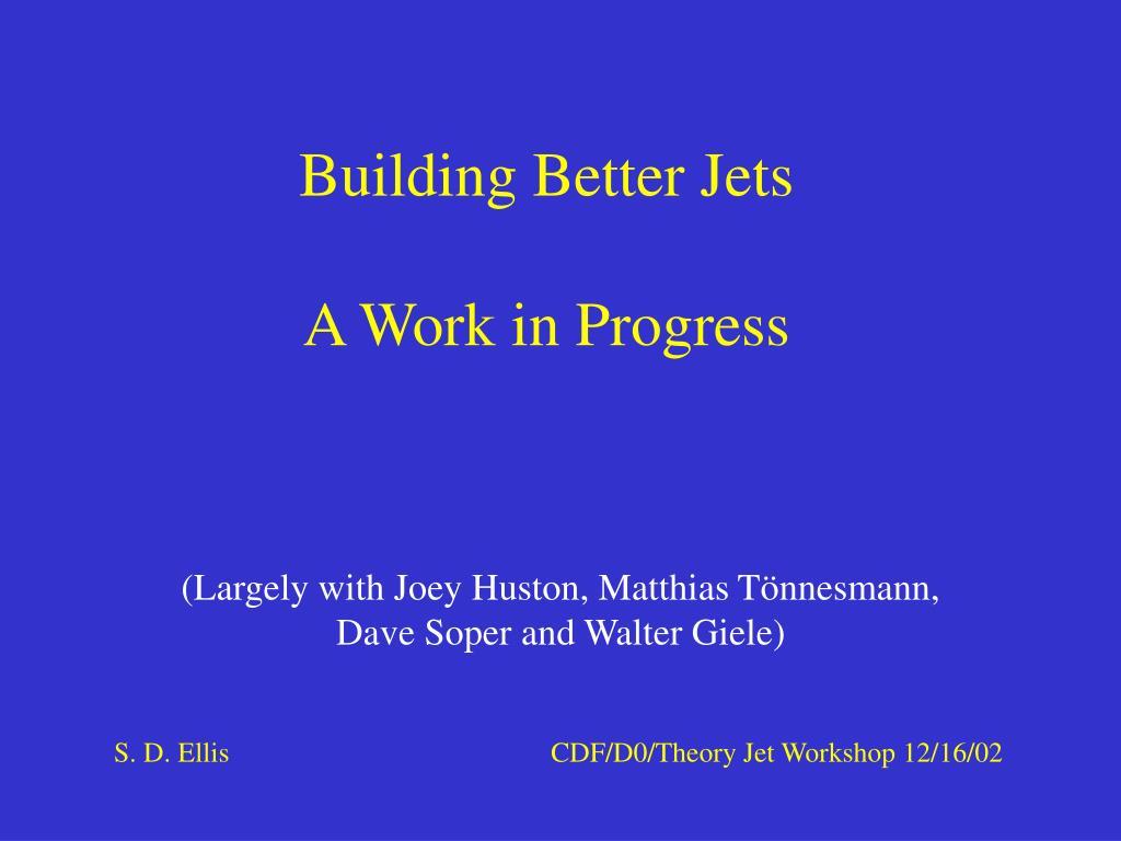 building better jets a work in progress l.