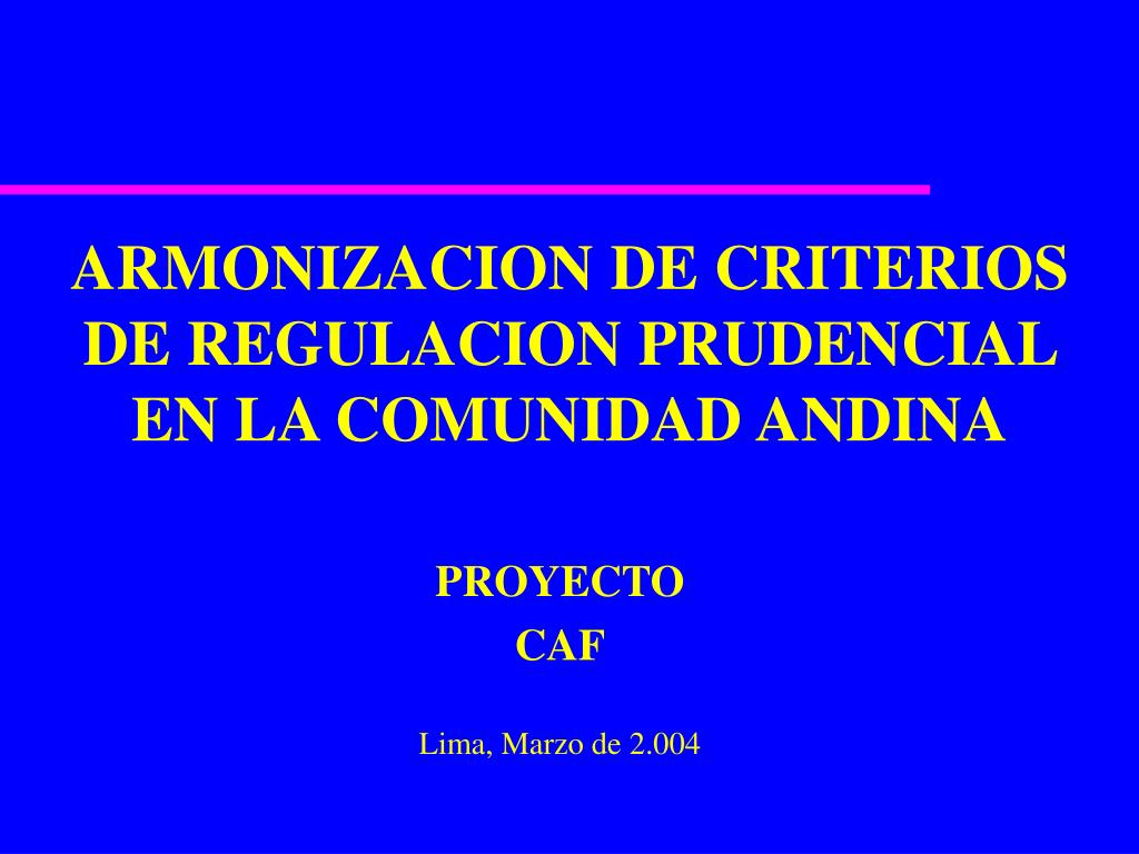 armonizacion de criterios de regulacion prudencial en la comunidad andina l.