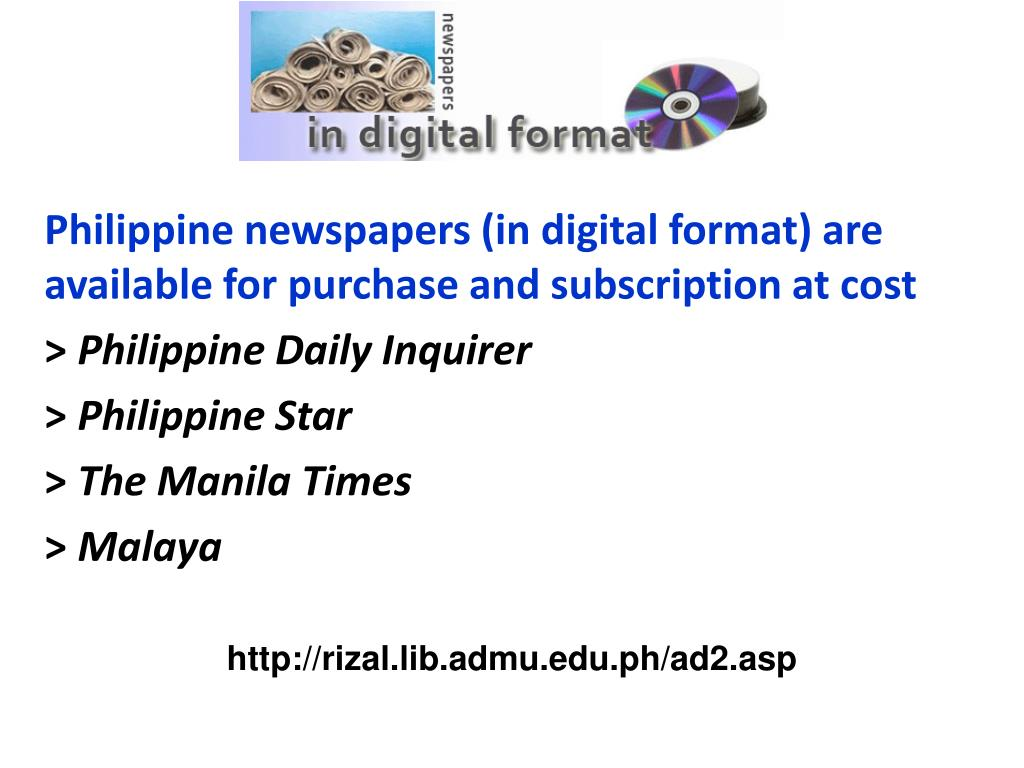 Philippine newspapers (in digital format) are available for purchase and subscription at cost