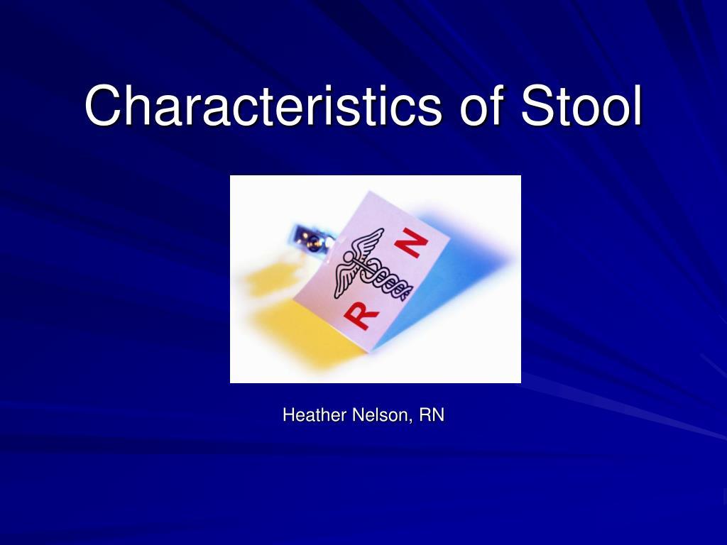 characteristics of stool l.