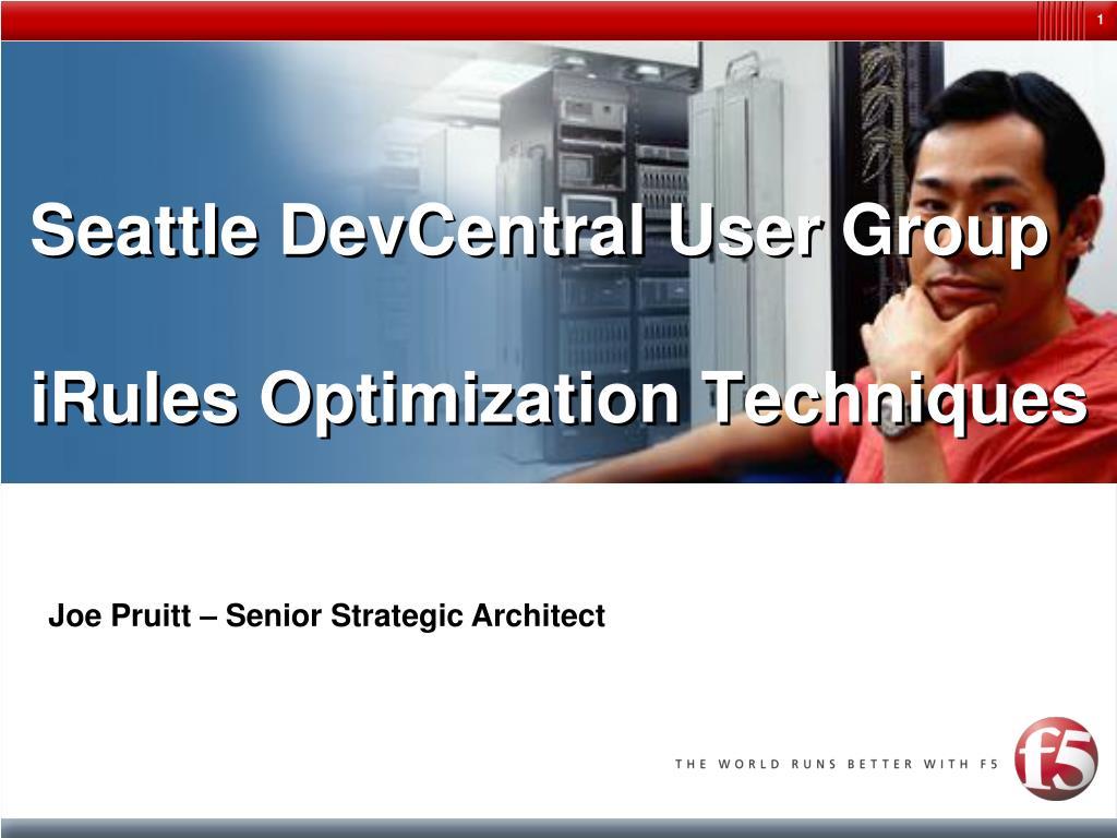 PPT - Seattle DevCentral User Group iRules Optimization Techniques