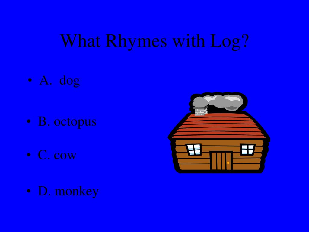 What Rhymes with Log?