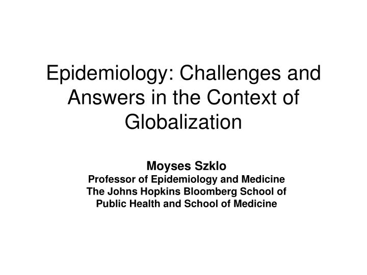 epidemiology challenges and answers in the context of globalization n.