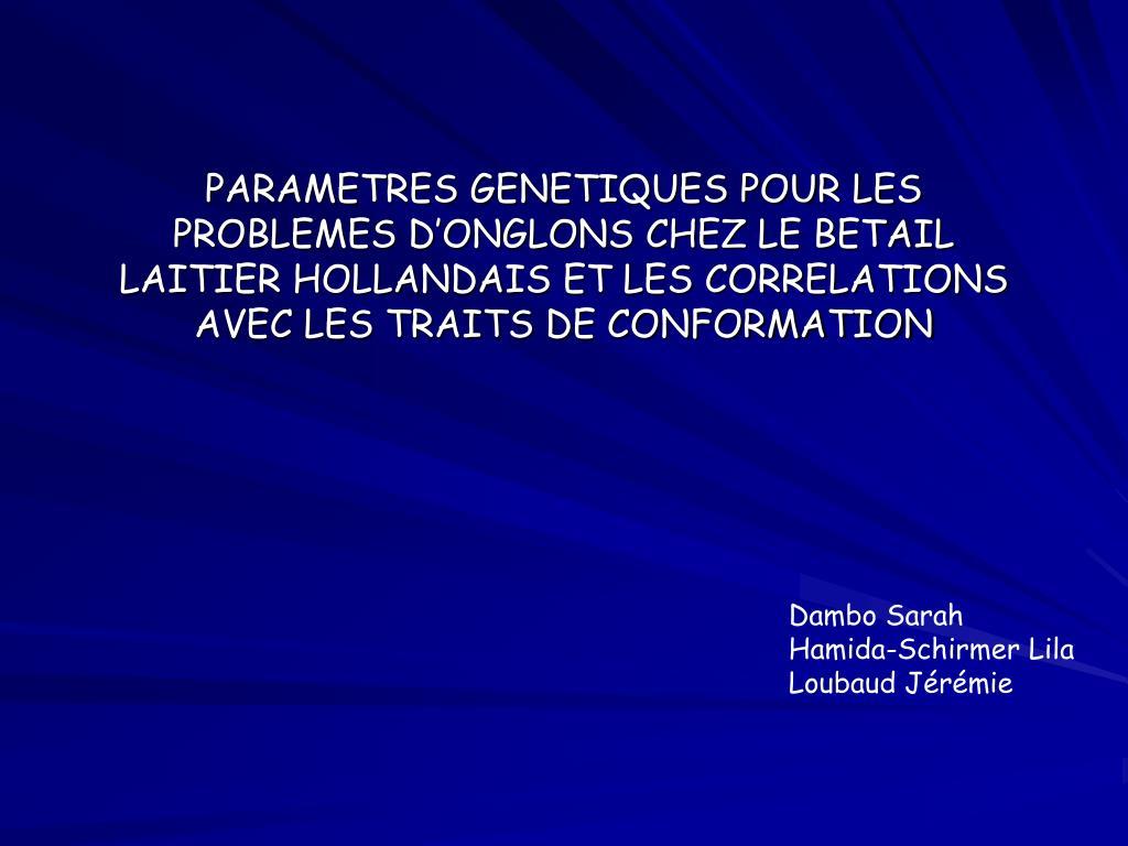 PARAMETRES GENETIQUES POUR LES PROBLEMES D'ONGLONS CHEZ LE BETAIL LAITIER HOLLANDAIS ET LES CORRELATIONS AVEC LES TRAITS DE CONFORMATION