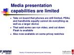 media presentation capabilities are limited