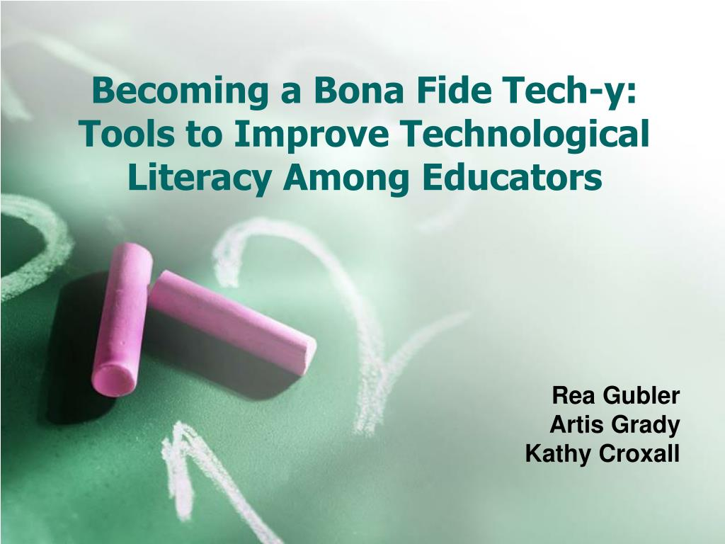 becoming a bona fide tech y tools to improve technological literacy among educators l.