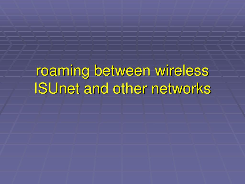 roaming between wireless ISUnet and other networks
