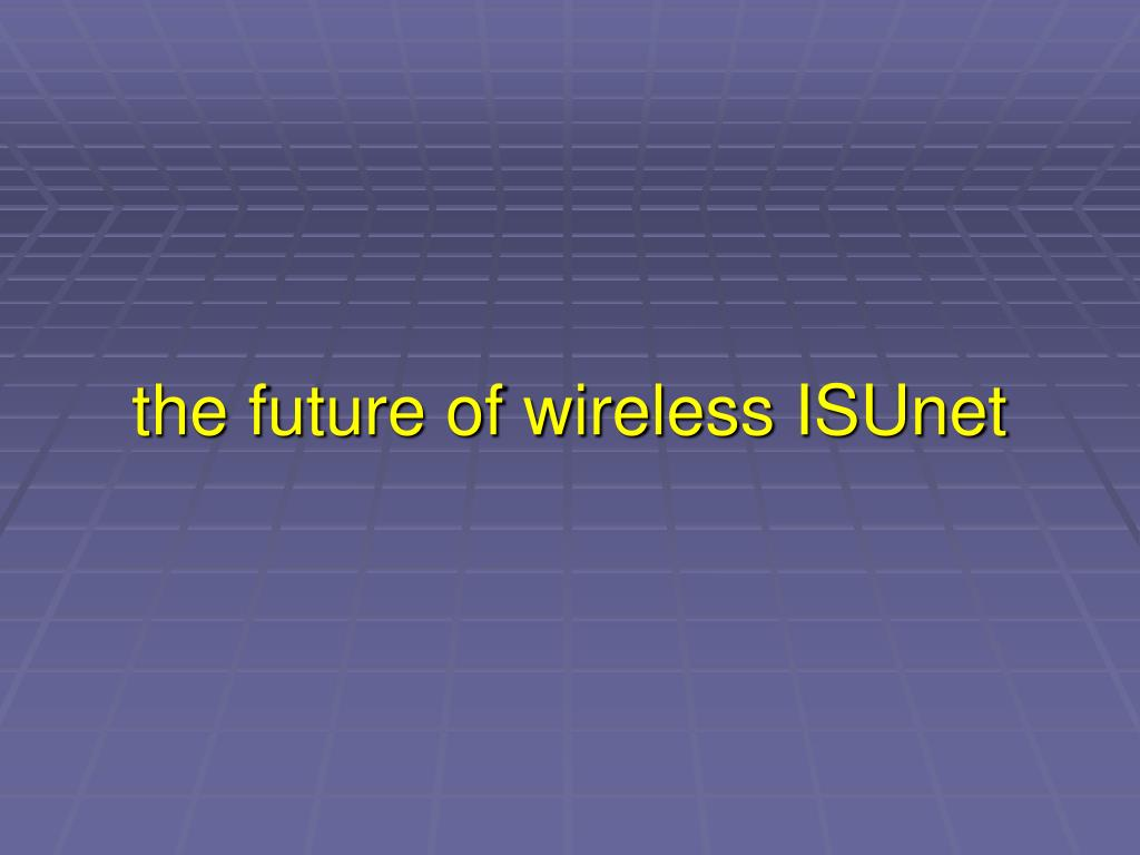 the future of wireless ISUnet