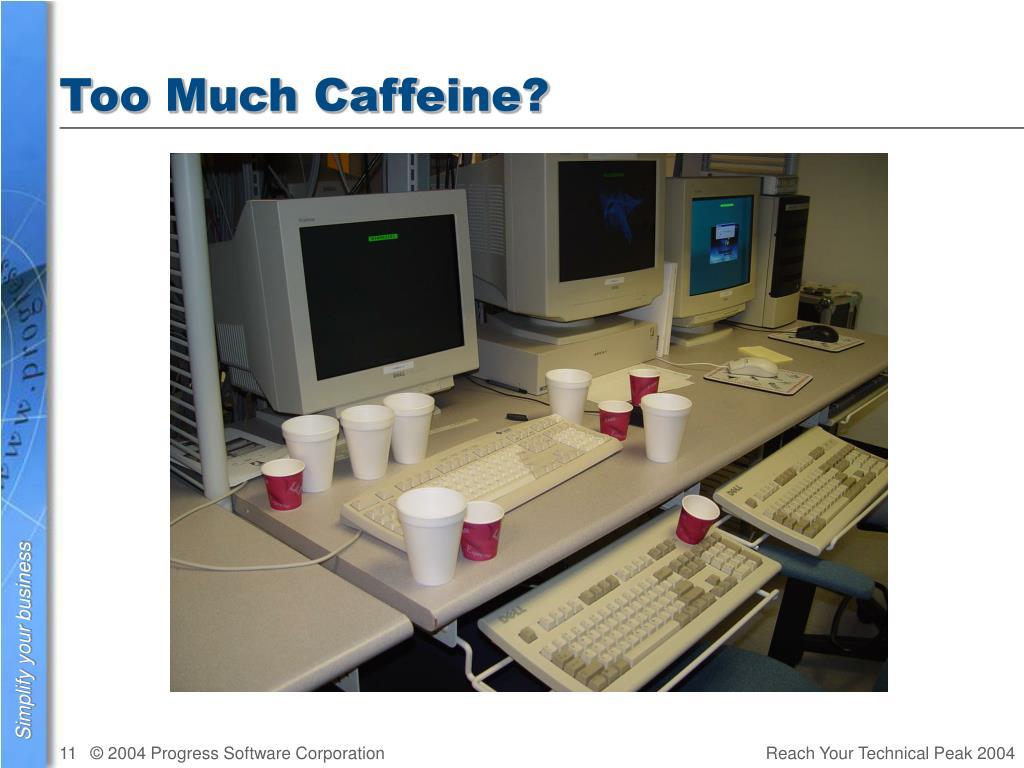Too Much Caffeine?