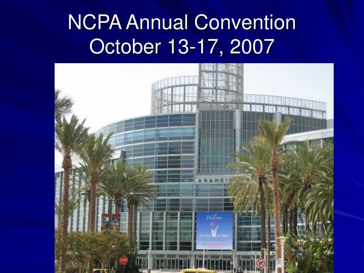 Ncpa annual convention october 13 17 2007