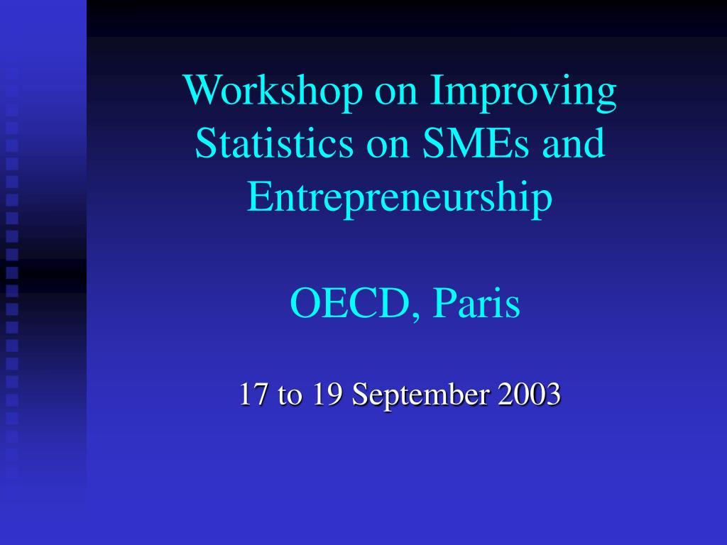 workshop on improving statistics on smes and entrepreneurship oecd paris l.