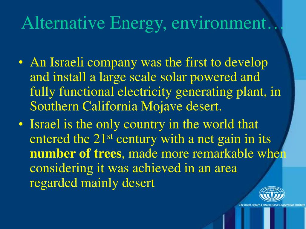 An Israeli company was the first to develop and install a large scale solar powered and fully functional electricity generating plant, in Southern California Mojave desert.