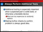 always perform additional tests