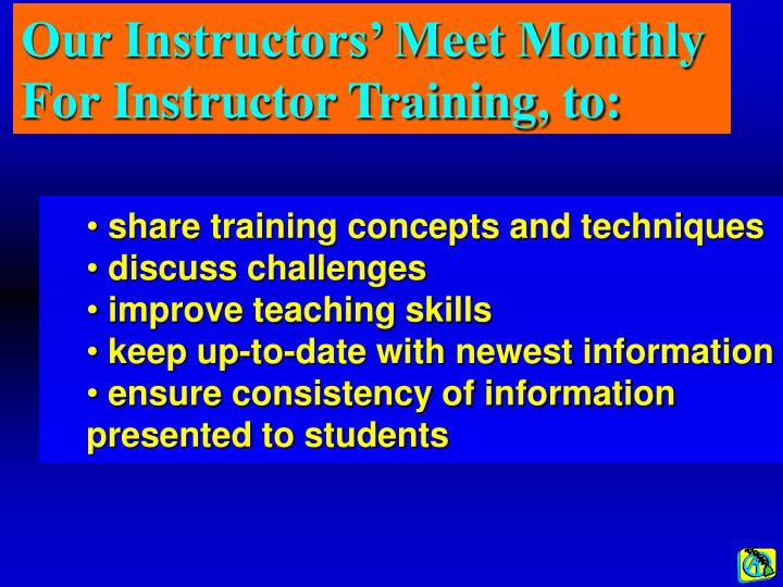 Our Instructors' Meet Monthly For Instructor Training, to:
